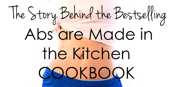 The-Story-Behind-the-Bestselling-Abs-are-Made-in-the-Kitchen-Cookbook Christina Carlyle