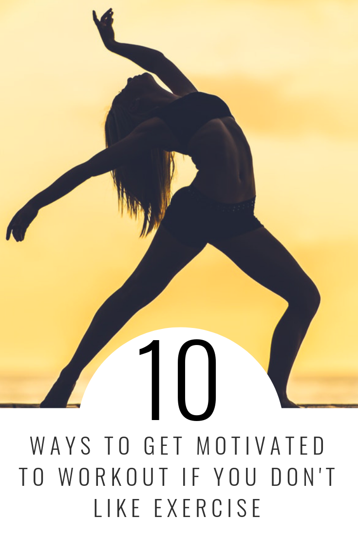 10 Ways to get motivated to workout if you don't like exercise