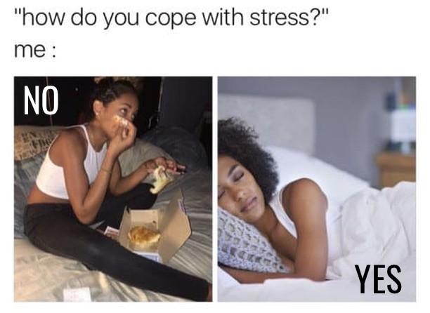 Stress Eating Versus Stress Sleeping meme