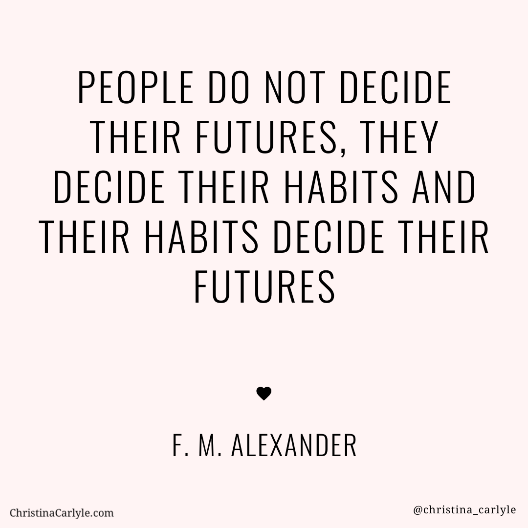 text that says people do not decide their futures, they decide their habits and their habits decide their futures FM Alexander