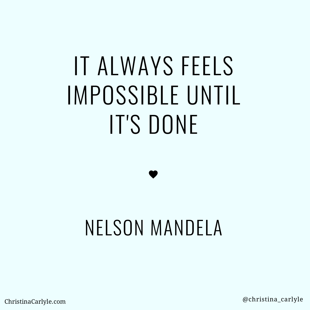 text that says It Always Feels Impossible until it's done - Nelson Mandela